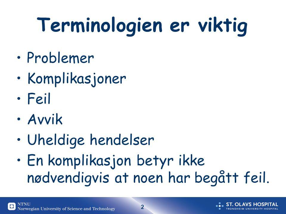 2 Terminologien er viktig Problemer Komplikasjoner Feil Avvik Uheldige hendelser En komplikasjon betyr ikke nødvendigvis at noen har begått feil.
