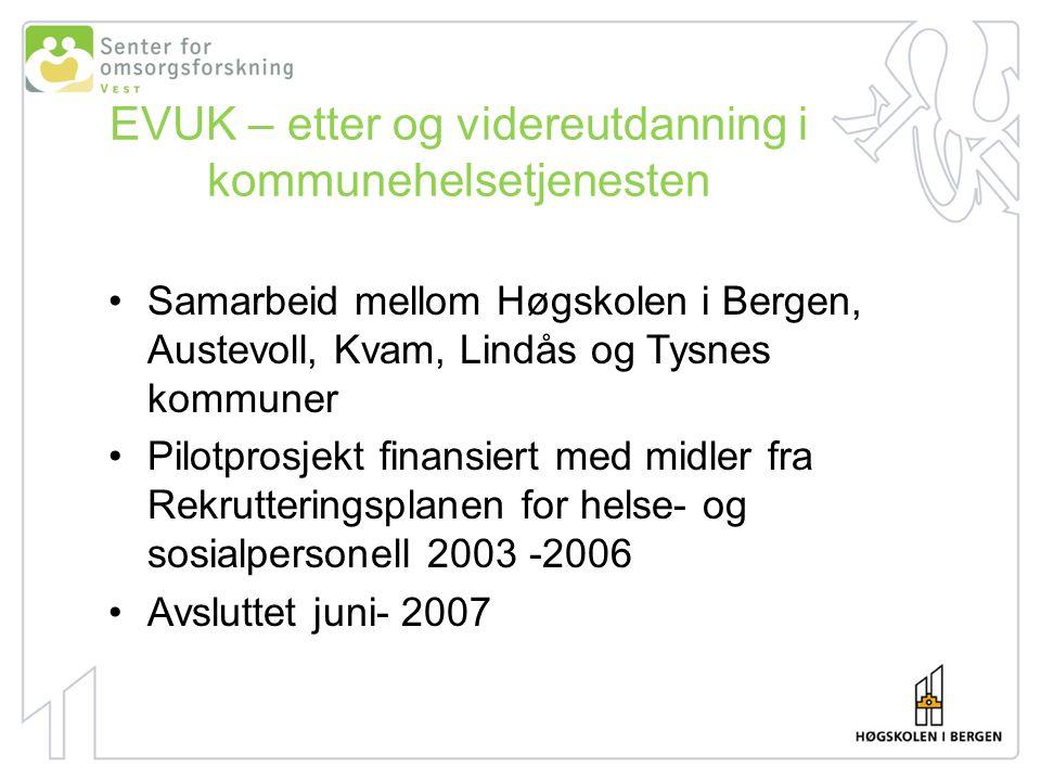 EVUK – etter og videreutdanning i kommunehelsetjenesten Samarbeid mellom Høgskolen i Bergen, Austevoll, Kvam, Lindås og Tysnes kommuner Pilotprosjekt