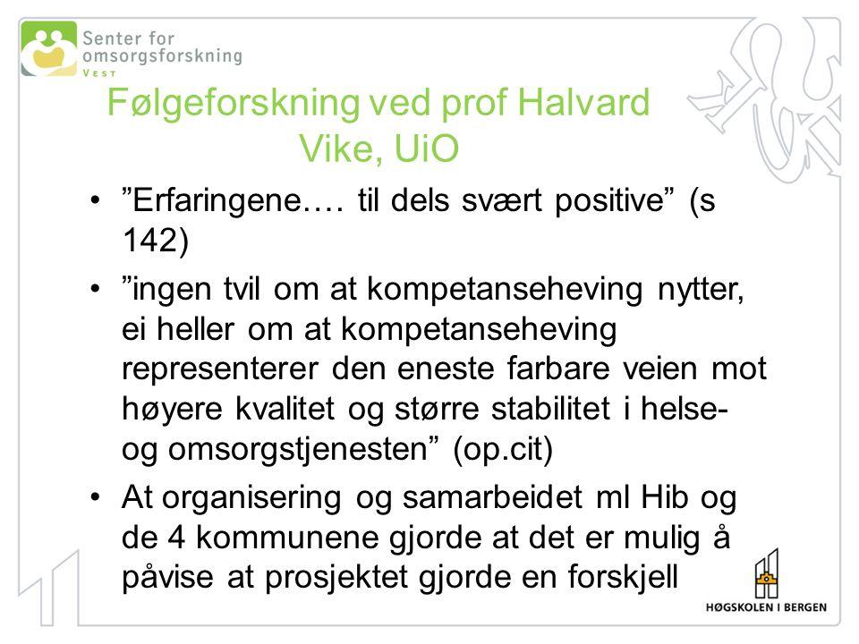 """Følgeforskning ved prof Halvard Vike, UiO """"Erfaringene…. til dels svært positive"""" (s 142) """"ingen tvil om at kompetanseheving nytter, ei heller om at k"""