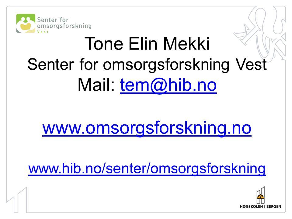 Tone Elin Mekki Senter for omsorgsforskning Vest Mail: tem@hib.no www.omsorgsforskning.no www.hib.no/senter/omsorgsforskningtem@hib.no www.omsorgsfors