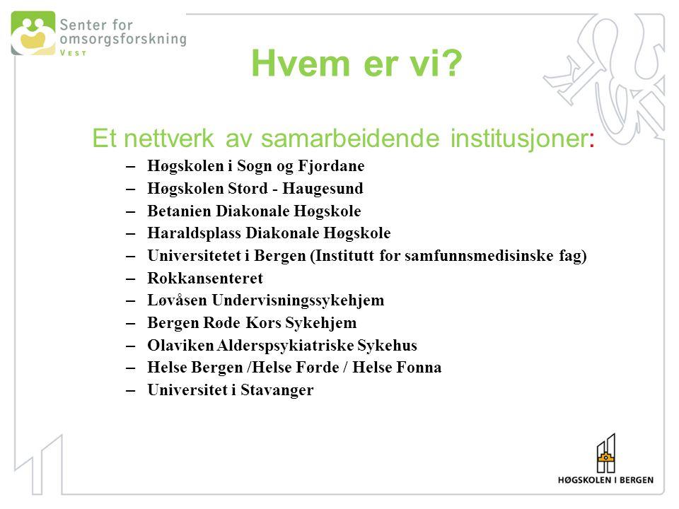 Hvem er vi? Et nettverk av samarbeidende institusjoner: – Høgskolen i Sogn og Fjordane – Høgskolen Stord - Haugesund – Betanien Diakonale Høgskole – H