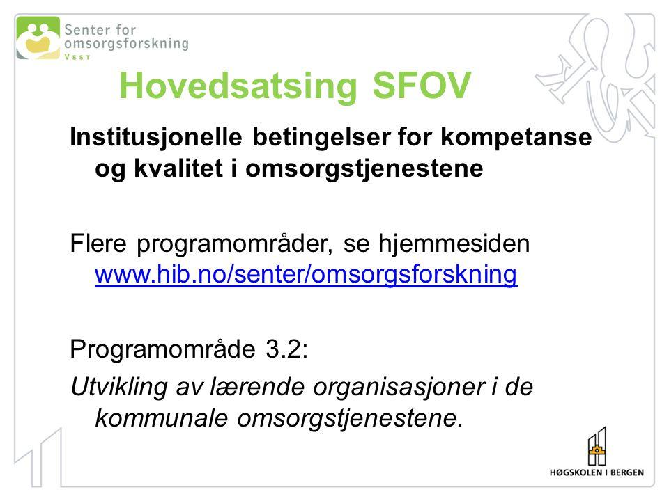 Hovedsatsing SFOV Institusjonelle betingelser for kompetanse og kvalitet i omsorgstjenestene Flere programområder, se hjemmesiden www.hib.no/senter/om