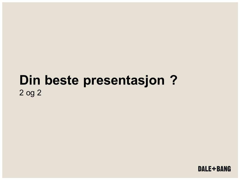 Din beste presentasjon ? 2 og 2