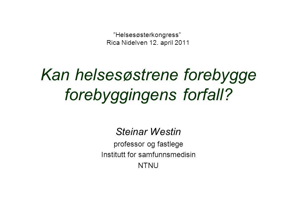 """""""Helsesøsterkongress"""" Rica Nidelven 12. april 2011 Kan helsesøstrene forebygge forebyggingens forfall? Steinar Westin professor og fastlege Institutt"""