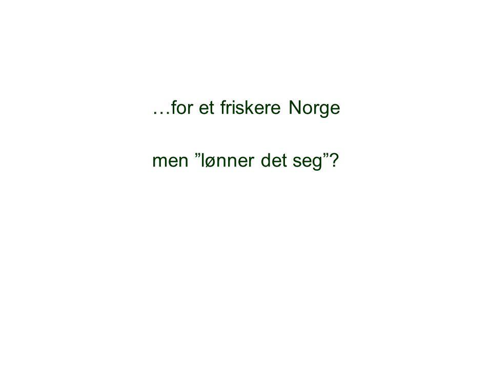 """…for et friskere Norge men """"lønner det seg""""?"""