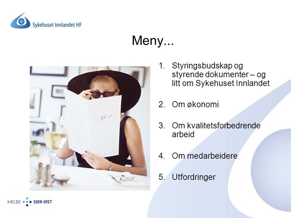 Meny... 1.Styringsbudskap og styrende dokumenter – og litt om Sykehuset Innlandet 2.Om økonomi 3.Om kvalitetsforbedrende arbeid 4.Om medarbeidere 5.Ut