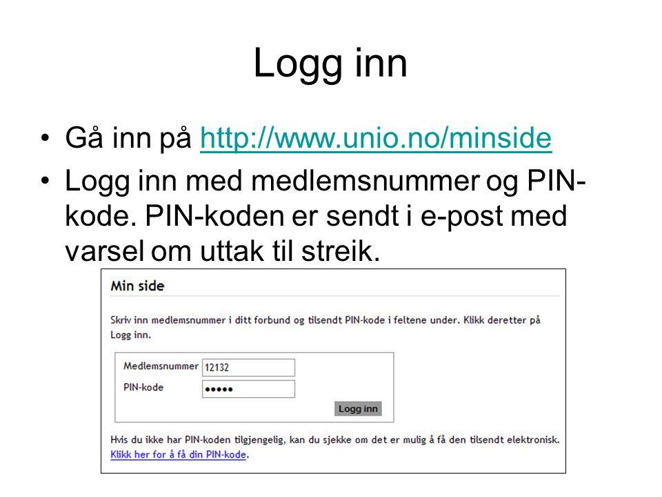 Du mangler PIN-kode Klikk på linken Klikk her for å få din PIN-kode Velg forbund, skriv inn medlemsnummer og klikk på Sjekk Hvis din e-post og/eller mobilnr er registrert i systemet, kan du velge hvor du vil ha PIN-kode tilsendt Hvis ingen data finnes i systemet, ta kontakt med ditt lokale streikekontor og oppgi e-post eller mobilnr, så kan de sende deg PIN-kode.