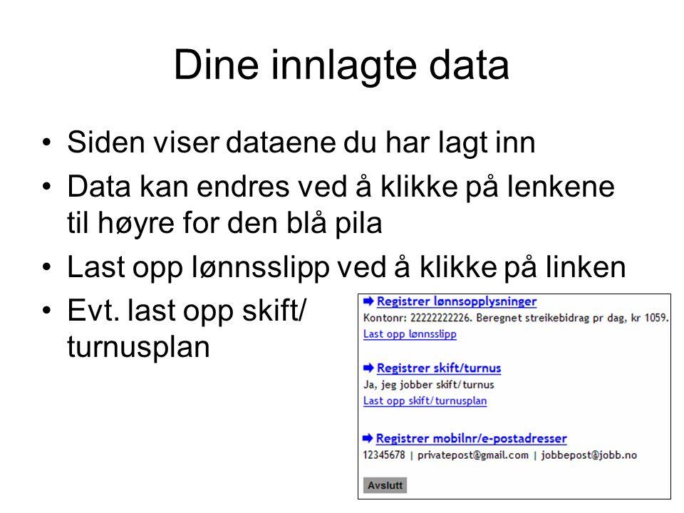 Dine innlagte data Siden viser dataene du har lagt inn Data kan endres ved å klikke på lenkene til høyre for den blå pila Last opp lønnsslipp ved å klikke på linken Evt.