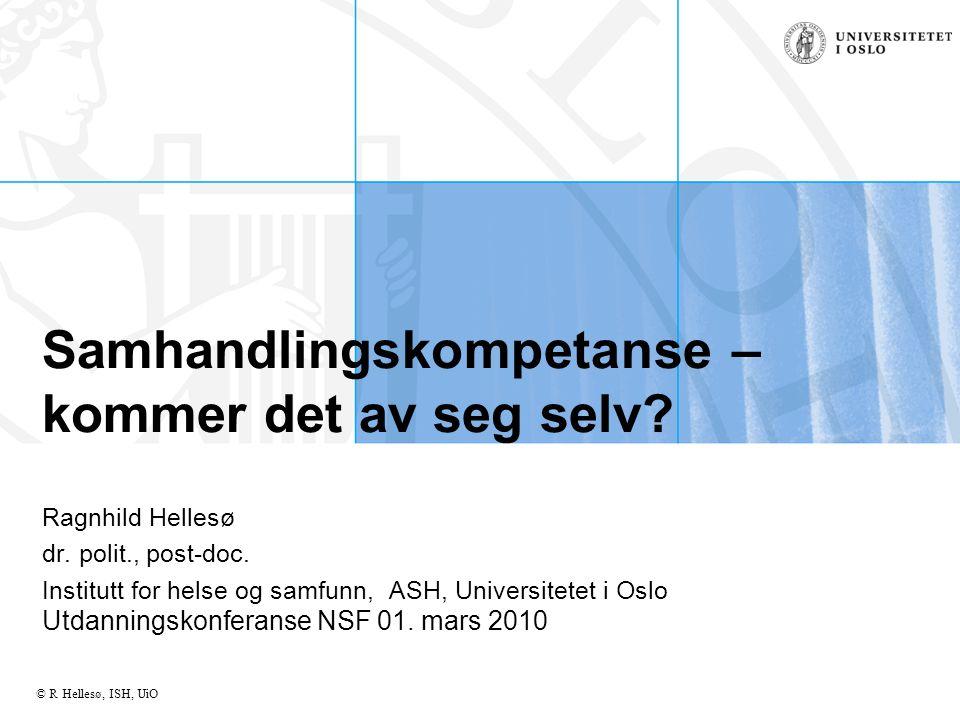 © R Hellesø, ISH, UiO Tema Sentrale føringar Utfordringar og grep i samhandlingsreforma Samhandlingskjeder i helsetenesta eHelse Kompetanseutfordringar Forskningsutfordringar