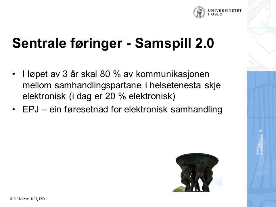 © R Hellesø, ISH, UiO Sentrale føringer - Samspill 2.0 I løpet av 3 år skal 80 % av kommunikasjonen mellom samhandlingspartane i helsetenesta skje elektronisk (i dag er 20 % elektronisk) EPJ – ein føresetnad for elektronisk samhandling