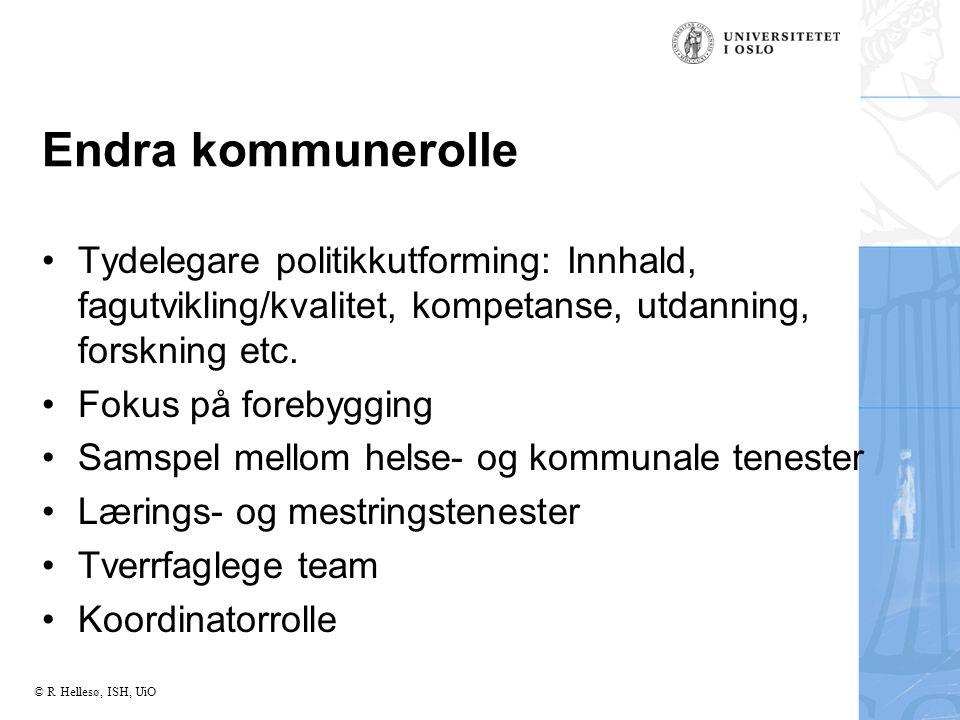© R Hellesø, ISH, UiO Endra kommunerolle Tydelegare politikkutforming: Innhald, fagutvikling/kvalitet, kompetanse, utdanning, forskning etc.