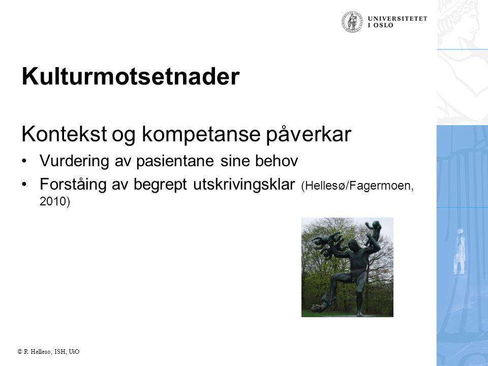© R Hellesø, ISH, UiO Kulturmotsetnader Kontekst og kompetanse påverkar Vurdering av pasientane sine behov Forståing av begrept utskrivingsklar (Hellesø/Fagermoen, 2010)