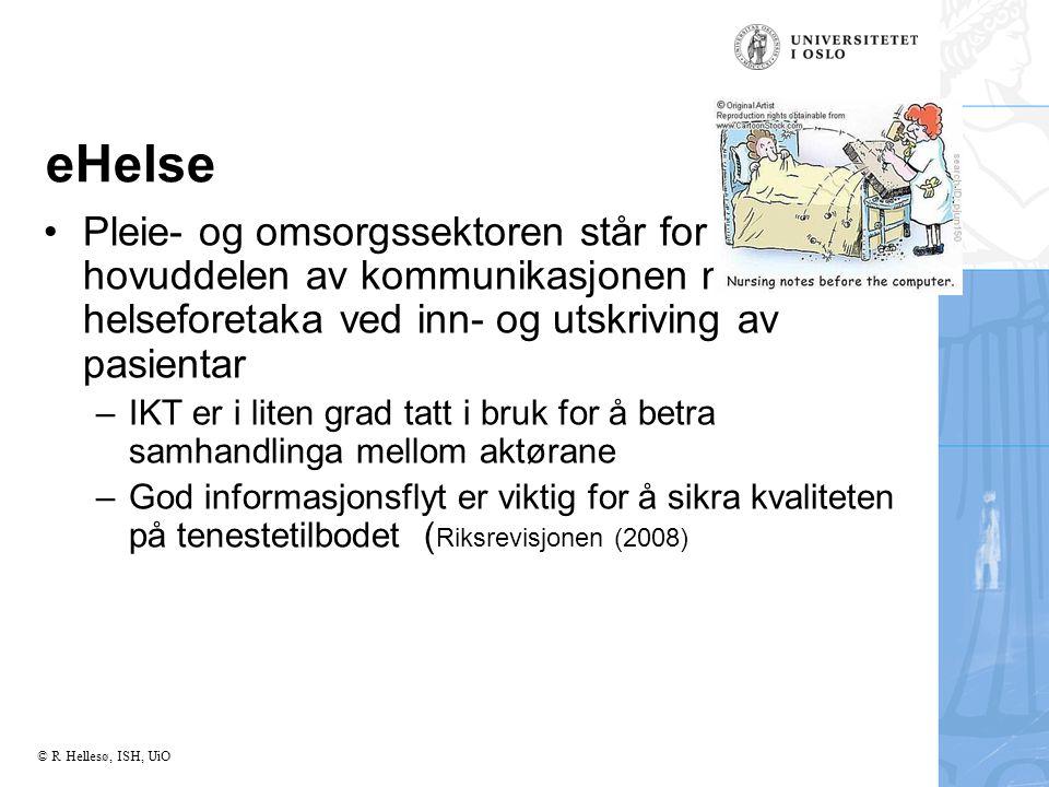 © R Hellesø, ISH, UiO eHelse Pleie- og omsorgssektoren står for hovuddelen av kommunikasjonen med helseforetaka ved inn- og utskriving av pasientar –IKT er i liten grad tatt i bruk for å betra samhandlinga mellom aktørane –God informasjonsflyt er viktig for å sikra kvaliteten på tenestetilbodet ( Riksrevisjonen (2008)