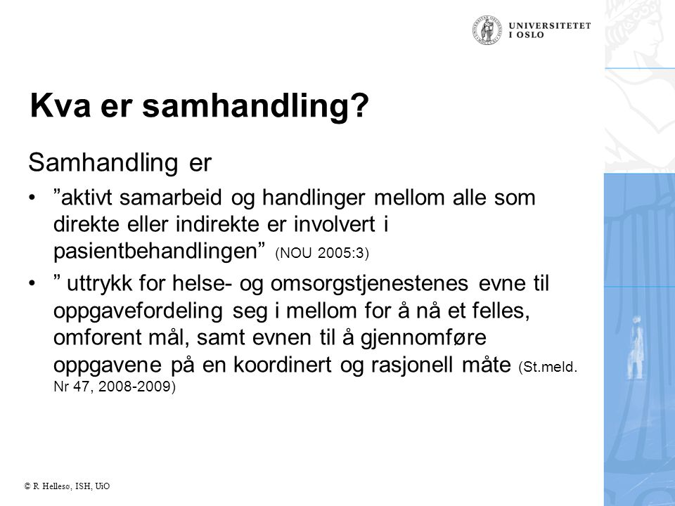 © R Hellesø, ISH, UiO Kva er samhandling.