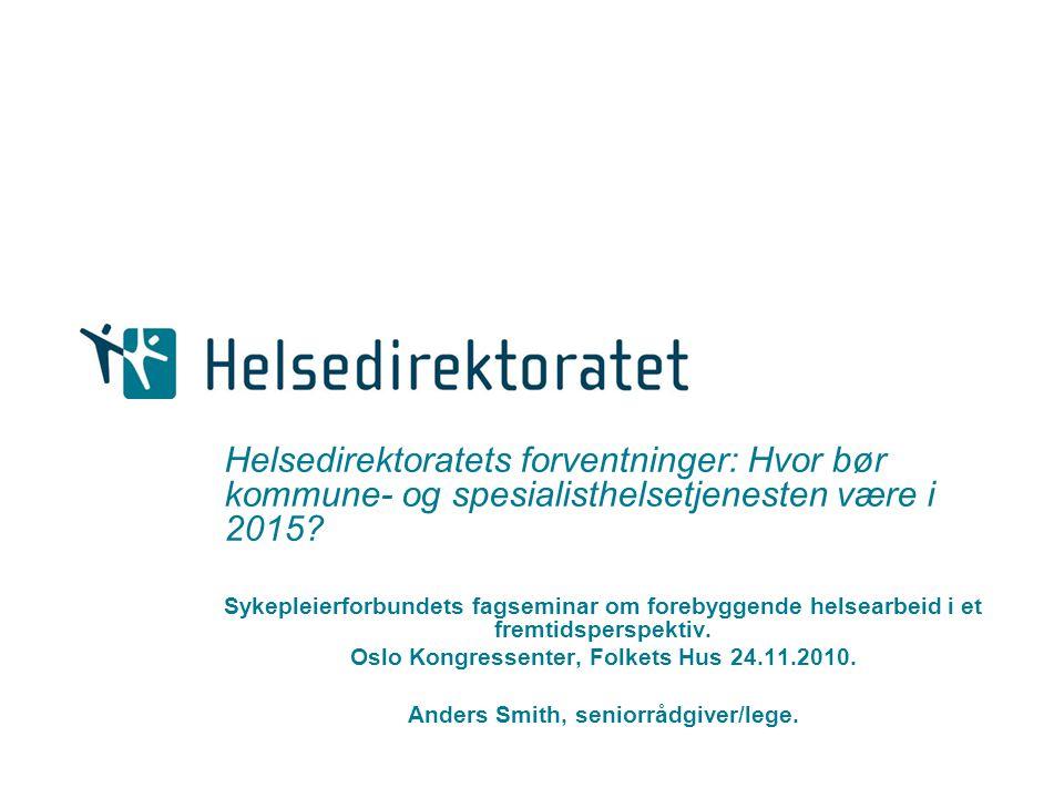Helsedirektoratets forventninger: Hvor bør kommune- og spesialisthelsetjenesten være i 2015? Sykepleierforbundets fagseminar om forebyggende helsearbe