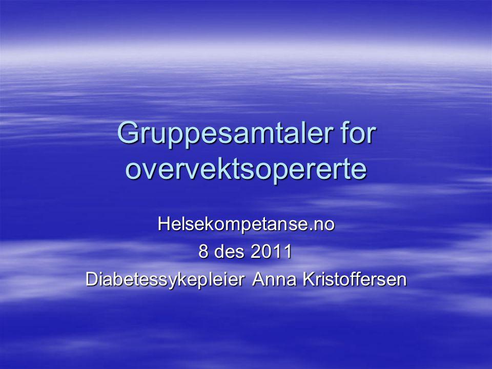 Gruppesamtaler for overvektsopererte Helsekompetanse.no 8 des 2011 Diabetessykepleier Anna Kristoffersen