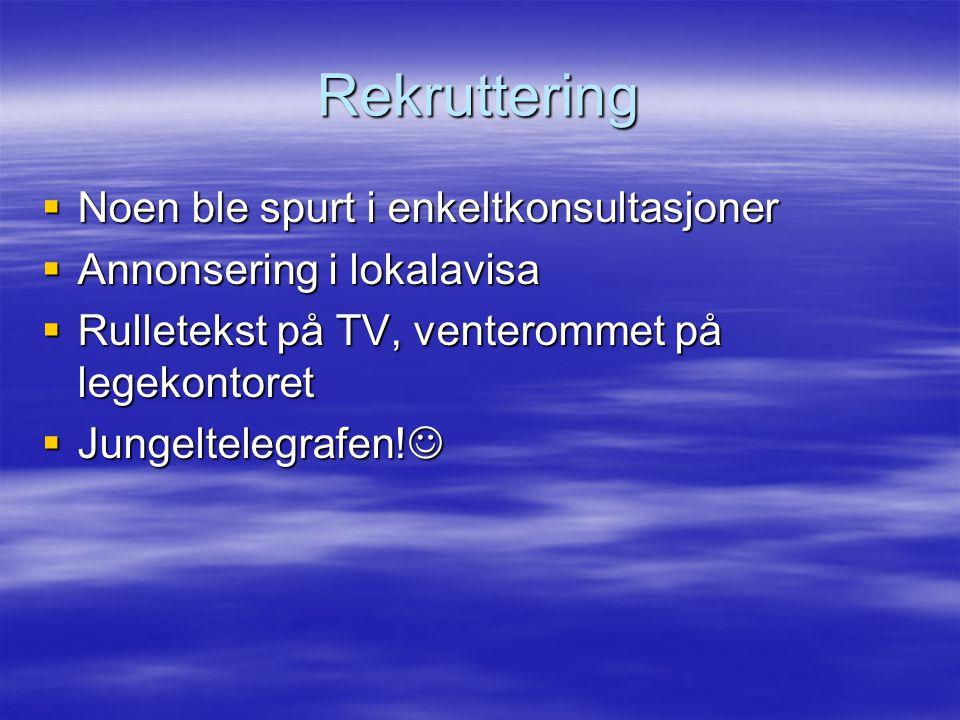 Rekruttering  Noen ble spurt i enkeltkonsultasjoner  Annonsering i lokalavisa  Rulletekst på TV, venterommet på legekontoret  Jungeltelegrafen.