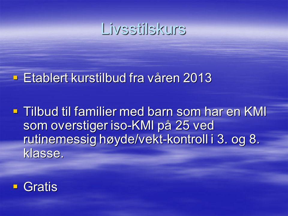 Livsstilskurs  Etablert kurstilbud fra våren 2013  Tilbud til familier med barn som har en KMI som overstiger iso-KMI på 25 ved rutinemessig høyde/vekt-kontroll i 3.