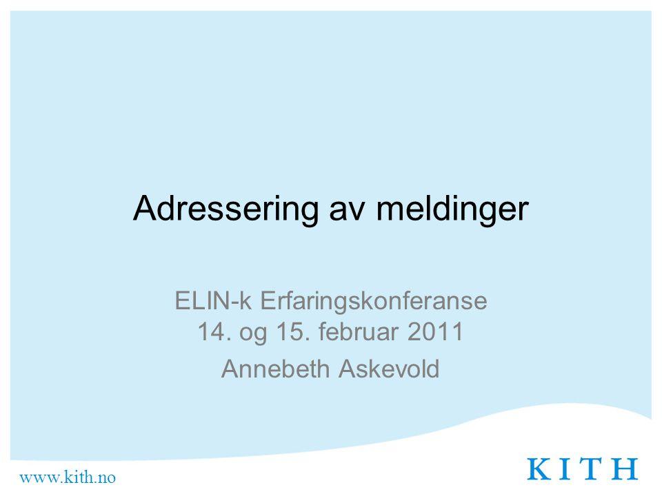 www.kith.no Adressering av meldinger ELIN-k Erfaringskonferanse 14. og 15. februar 2011 Annebeth Askevold