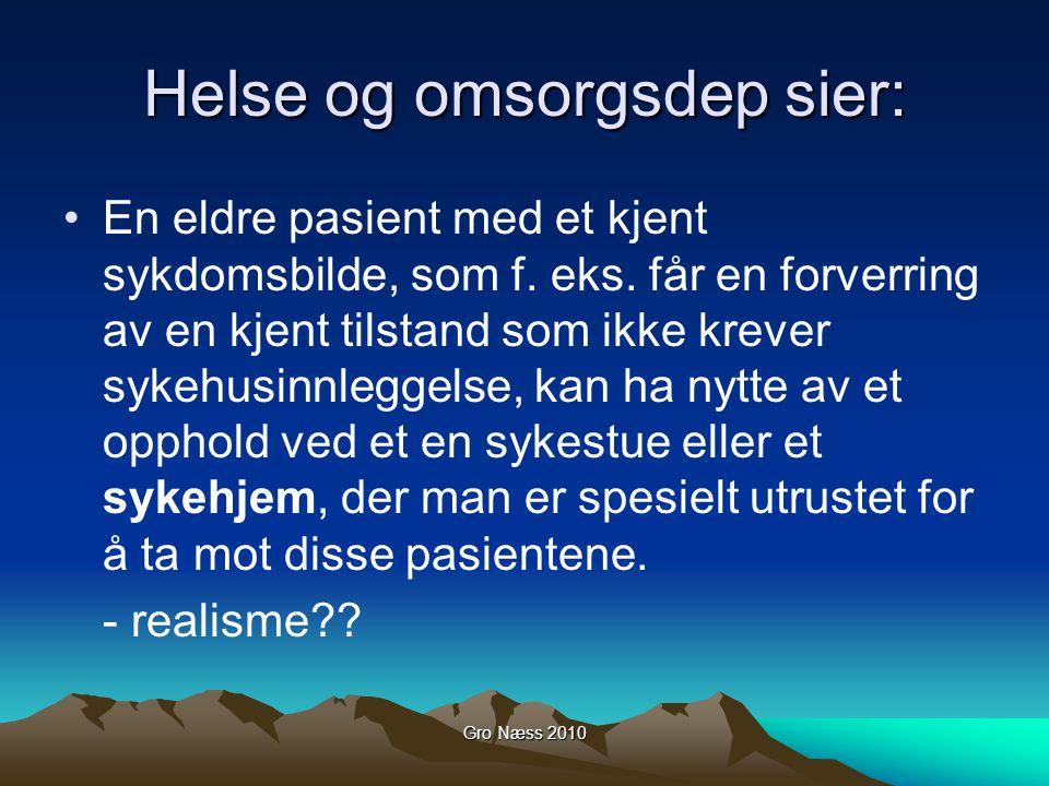 Gro Næss 2010 Helse og omsorgsdep sier: En eldre pasient med et kjent sykdomsbilde, som f. eks. får en forverring av en kjent tilstand som ikke krever