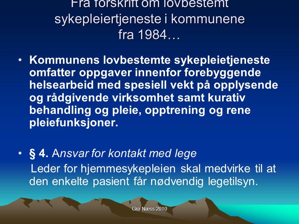 Gro Næss 2010 Fra forskrift om lovbestemt sykepleiertjeneste i kommunene fra 1984… Kommunens lovbestemte sykepleietjeneste omfatter oppgaver innenfor