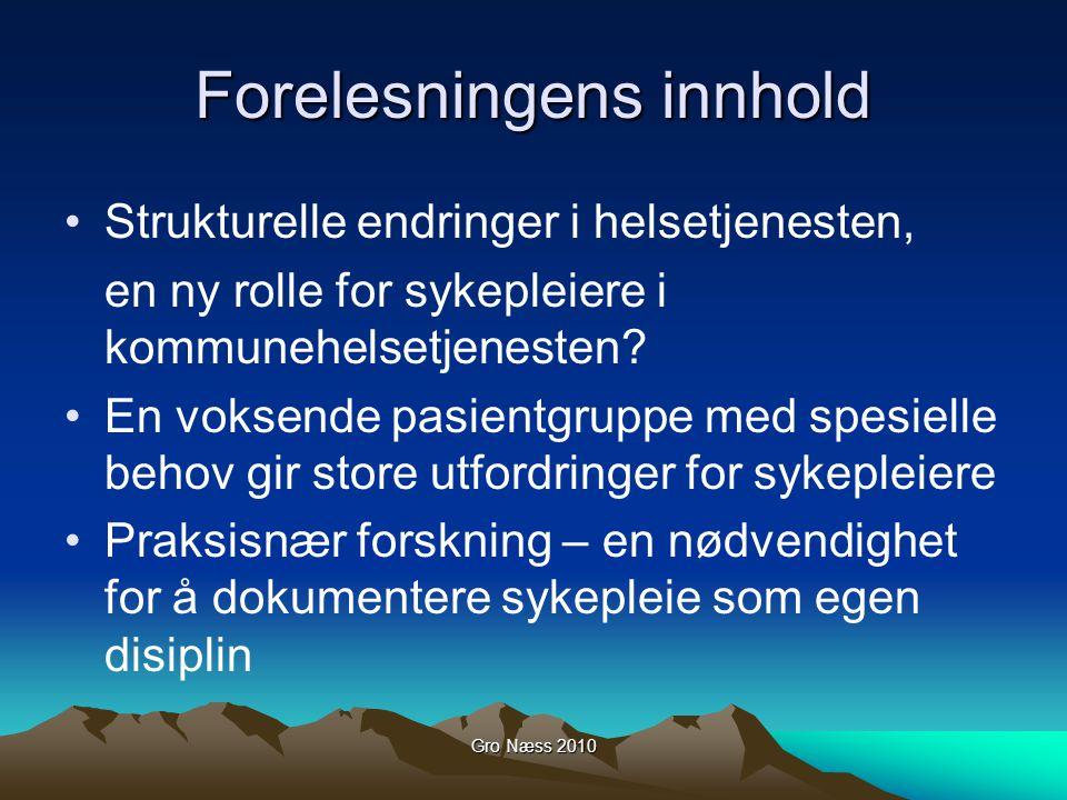 Gro Næss 2010 Nye pasientsituasjoner Pasientsituasjoner genererer oppgaver, som igjen gir behov for ansvarsfordeling, rutiner og kompetanse