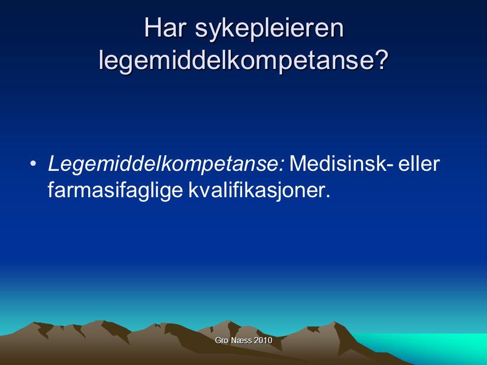 Gro Næss 2010 Har sykepleieren legemiddelkompetanse? Legemiddelkompetanse: Medisinsk- eller farmasifaglige kvalifikasjoner.