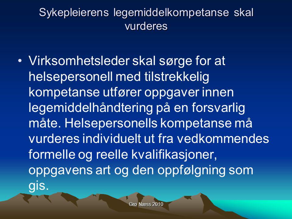 Gro Næss 2010 Sykepleierens legemiddelkompetanse skal vurderes Virksomhetsleder skal sørge for at helsepersonell med tilstrekkelig kompetanse utfører