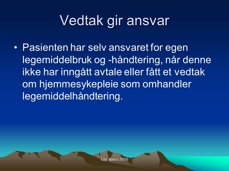 Gro Næss 2010 Vedtak gir ansvar Pasienten har selv ansvaret for egen legemiddelbruk og -håndtering, når denne ikke har inngått avtale eller fått et ve