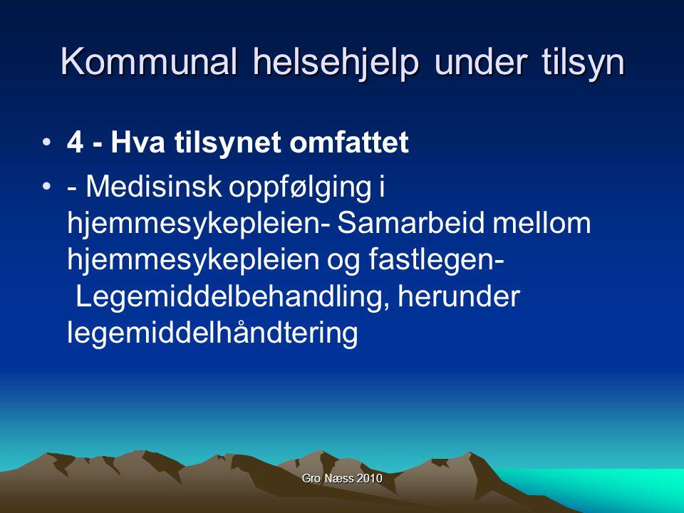 Gro Næss 2010 Kommunal helsehjelp under tilsyn 4 - Hva tilsynet omfattet - Medisinsk oppfølging i hjemmesykepleien- Samarbeid mellom hjemmesykepleien og fastlegen- Legemiddelbehandling, herunder legemiddelhåndtering