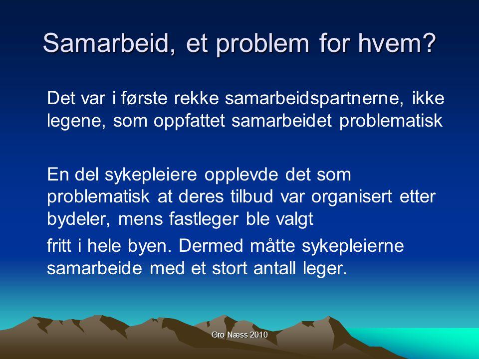 Gro Næss 2010 Samarbeid, et problem for hvem? Det var i første rekke samarbeidspartnerne, ikke legene, som oppfattet samarbeidet problematisk En del s