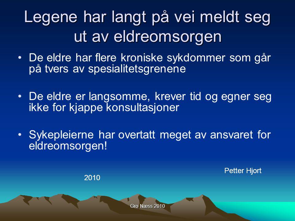 Gro Næss 2010 Legene har langt på vei meldt seg ut av eldreomsorgen De eldre har flere kroniske sykdommer som går på tvers av spesialitetsgrenene De e