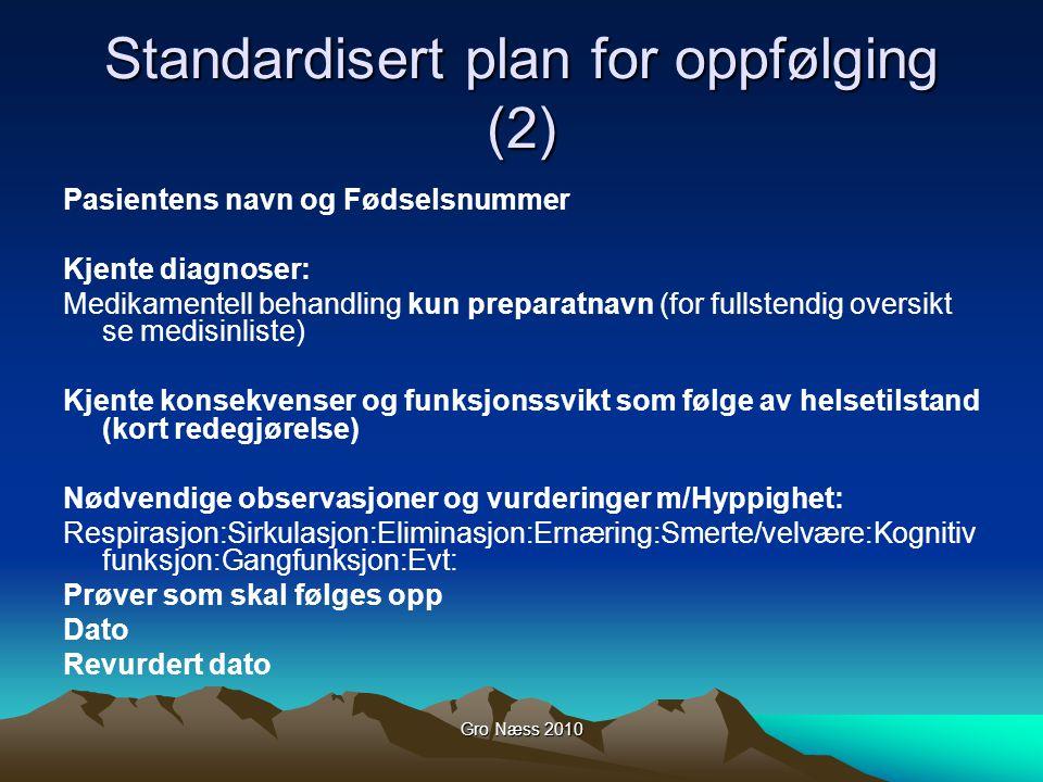 Gro Næss 2010 Standardisert plan for oppfølging (2) Pasientens navn og Fødselsnummer Kjente diagnoser: Medikamentell behandling kun preparatnavn (for