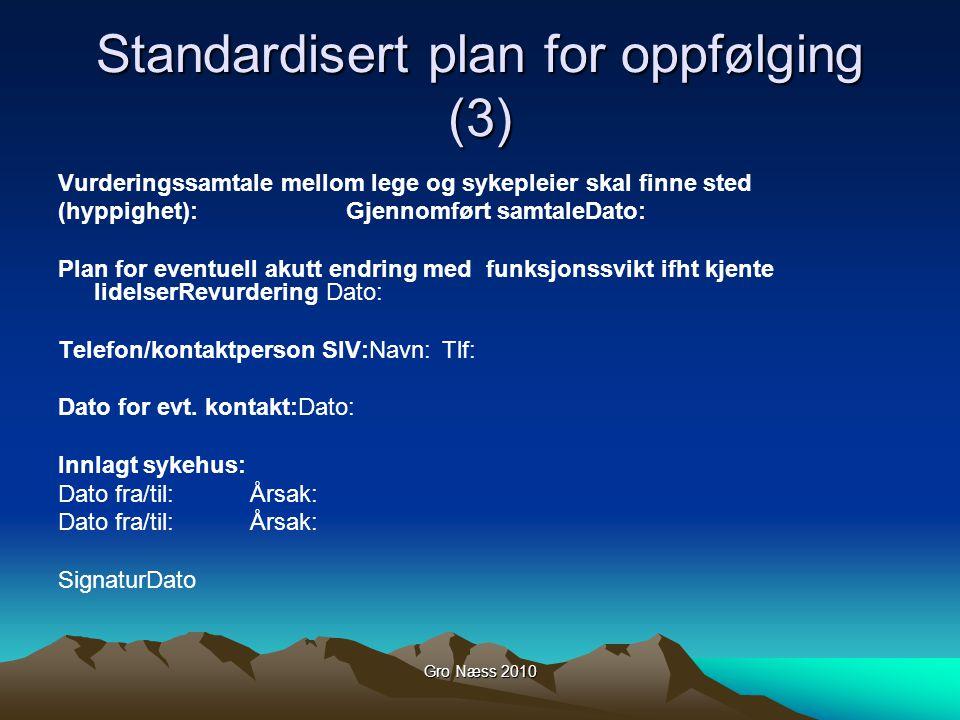 Gro Næss 2010 Standardisert plan for oppfølging (3) Vurderingssamtale mellom lege og sykepleier skal finne sted (hyppighet):Gjennomført samtaleDato: P