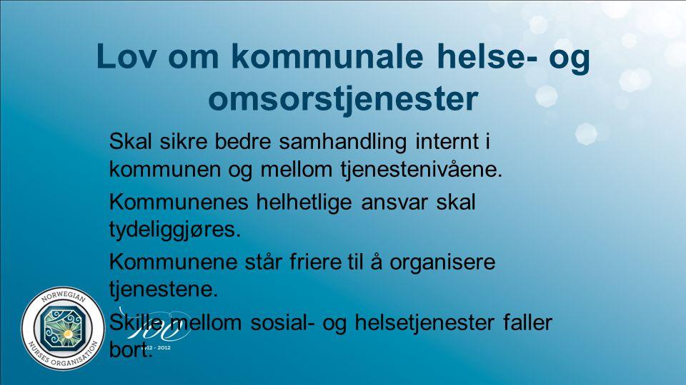 Lov om kommunale helse- og omsorstjenester Skal sikre bedre samhandling internt i kommunen og mellom tjenestenivåene.