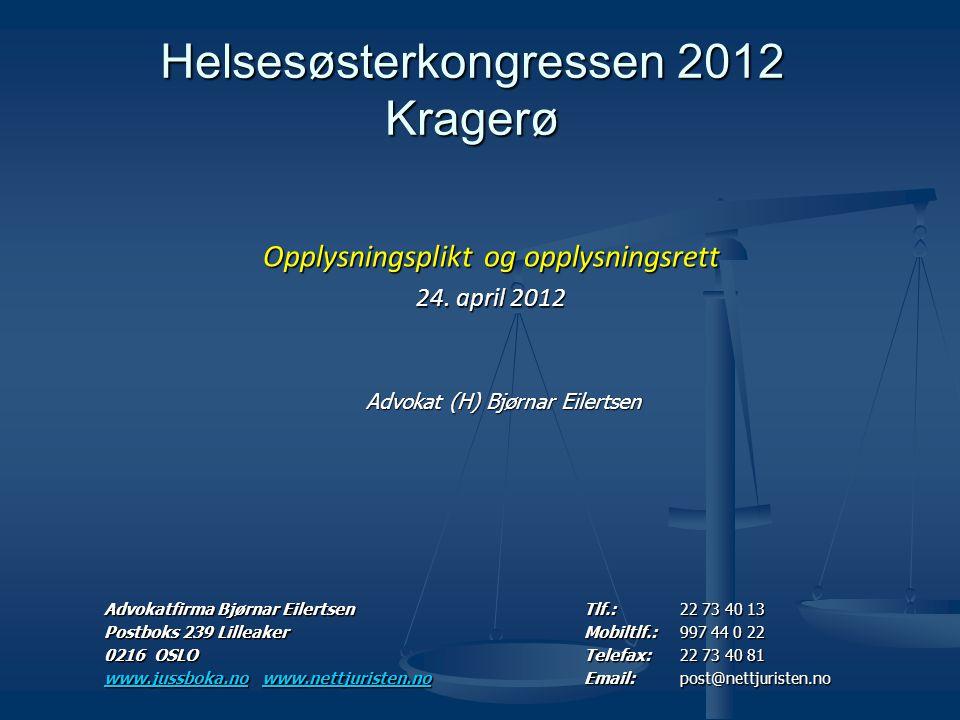 Helsesøsterkongressen 2012 Kragerø Advokat (H) Bjørnar Eilertsen Opplysningsplikt og opplysningsrett 24. april 2012 Advokatfirma Bjørnar EilertsenTlf.