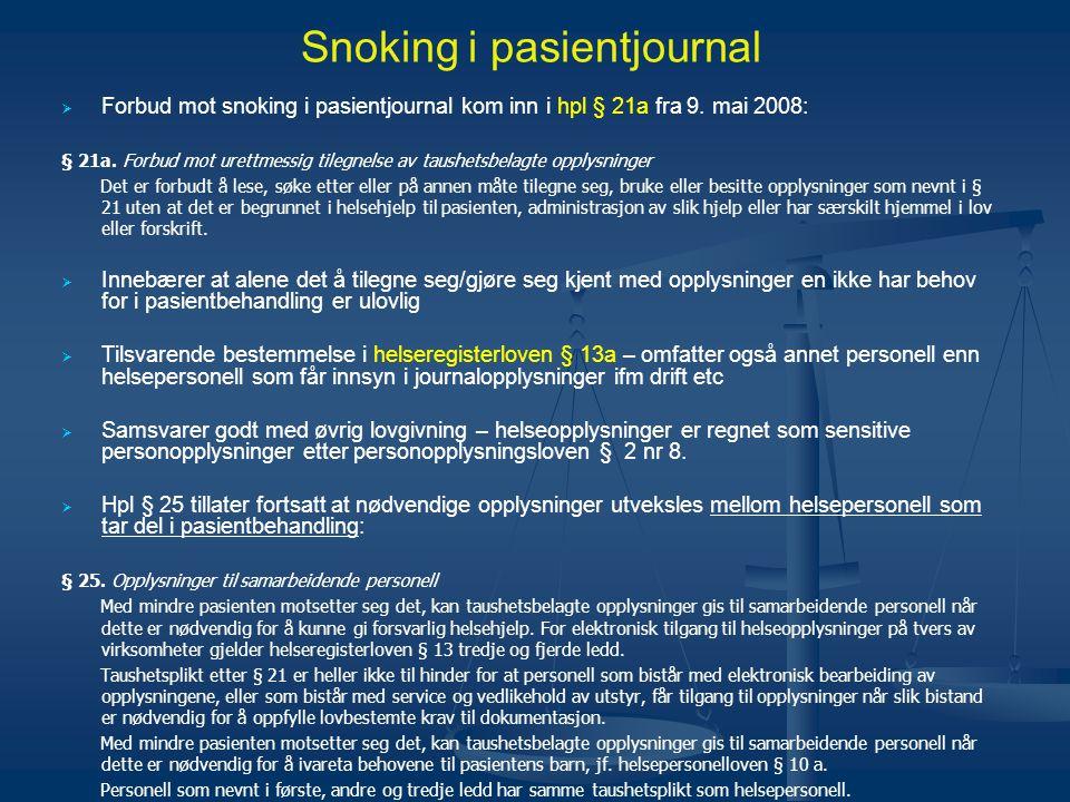 Snoking i pasientjournal   Forbud mot snoking i pasientjournal kom inn i hpl § 21a fra 9. mai 2008: § 21a. Forbud mot urettmessig tilegnelse av taus