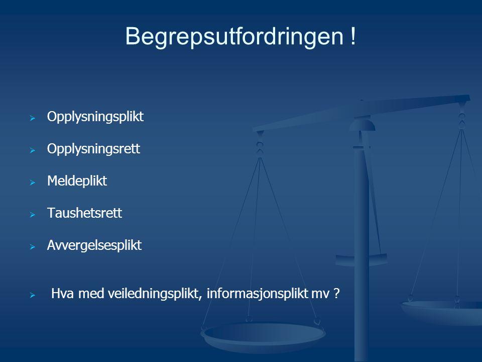 Begrepsutfordringen !   Opplysningsplikt   Opplysningsrett   Meldeplikt   Taushetsrett   Avvergelsesplikt   Hva med veiledningsplikt, info