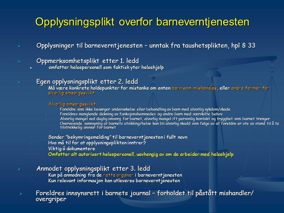 Opplysningsplikt overfor barneverntjenesten  Opplysninger til barneverntjenesten – unntak fra taushetsplikten, hpl § 33  Oppmerksomhetsplikt etter 1