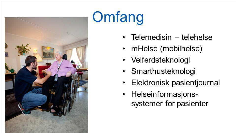 Omfang Telemedisin – telehelse mHelse (mobilhelse) Velferdsteknologi Smarthusteknologi Elektronisk pasientjournal Helseinformasjons- systemer for pasi