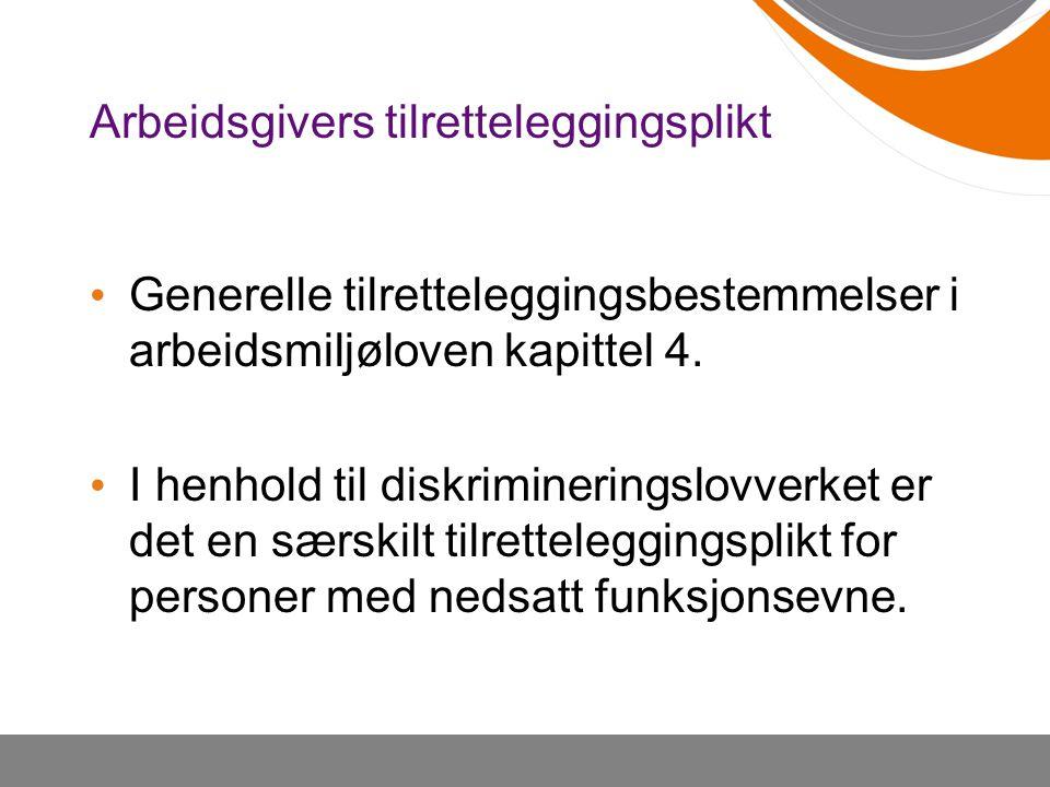 Generelle tilretteleggingsbestemmelser i arbeidsmiljøloven kapittel 4. I henhold til diskrimineringslovverket er det en særskilt tilretteleggingsplikt