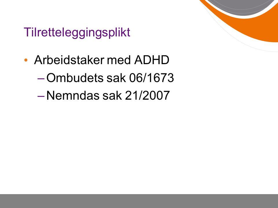 Tilretteleggingsplikt Arbeidstaker med ADHD –Ombudets sak 06/1673 –Nemndas sak 21/2007