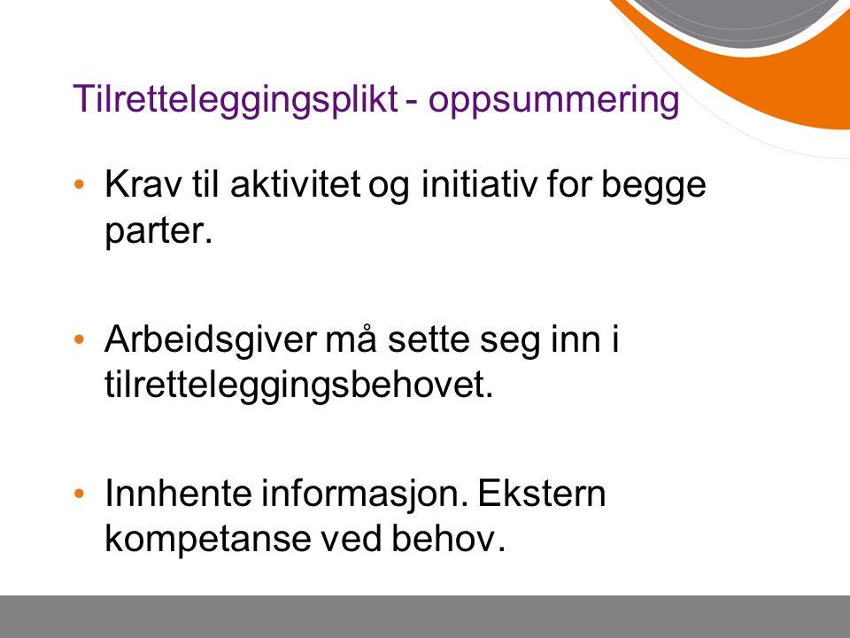 Tilretteleggingsplikt - oppsummering Krav til aktivitet og initiativ for begge parter. Arbeidsgiver må sette seg inn i tilretteleggingsbehovet. Innhen