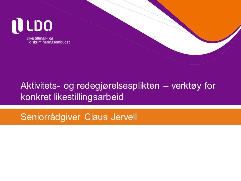 Aktivitets- og redegjørelsesplikten – verktøy for konkret likestillingsarbeid Seniorrådgiver Claus Jervell