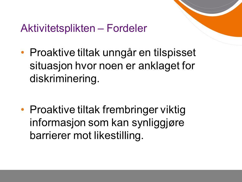 Aktivitetsplikten – Fordeler Proaktive tiltak unngår en tilspisset situasjon hvor noen er anklaget for diskriminering. Proaktive tiltak frembringer vi