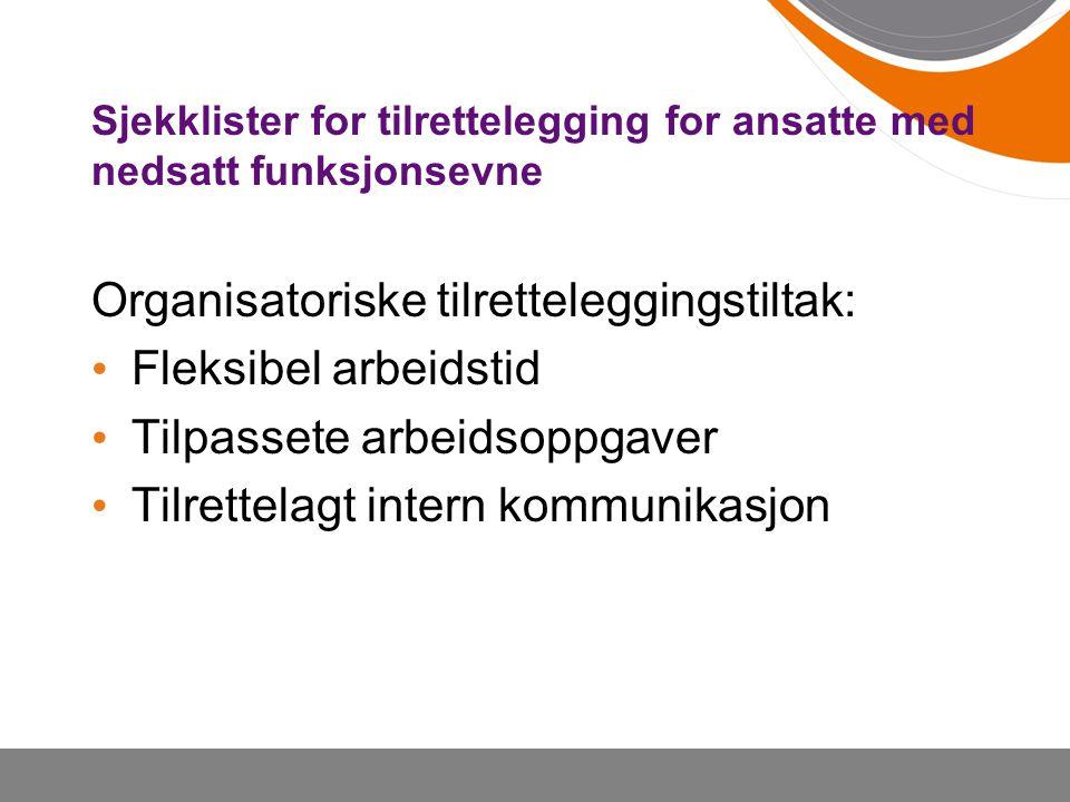 Sjekklister for tilrettelegging for ansatte med nedsatt funksjonsevne Organisatoriske tilretteleggingstiltak: Fleksibel arbeidstid Tilpassete arbeidso