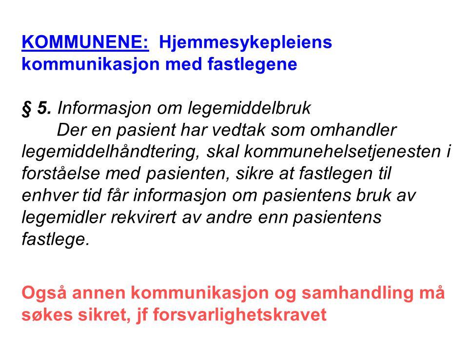KOMMUNENE: Hjemmesykepleiens kommunikasjon med fastlegene § 5. Informasjon om legemiddelbruk Der en pasient har vedtak som omhandler legemiddelhåndter