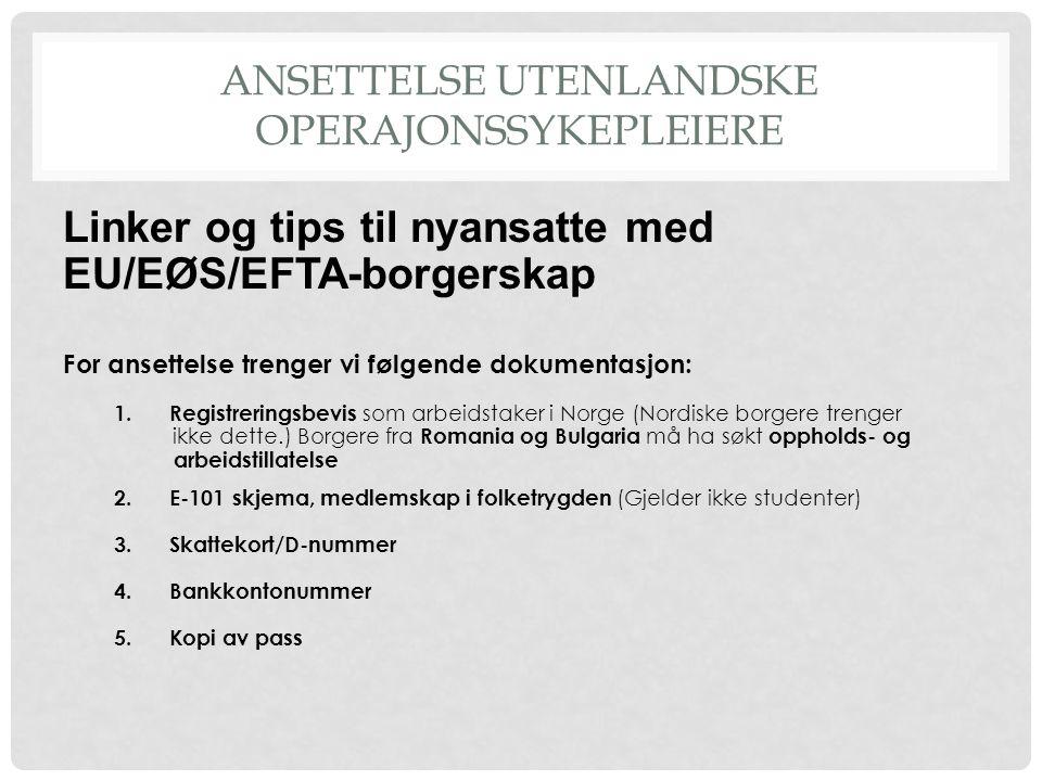 ANSETTELSE UTENLANDSKE OPERAJONSSYKEPLEIERE Linker og tips til nyansatte med EU/EØS/EFTA-borgerskap For ansettelse trenger vi følgende dokumentasjon: 1.