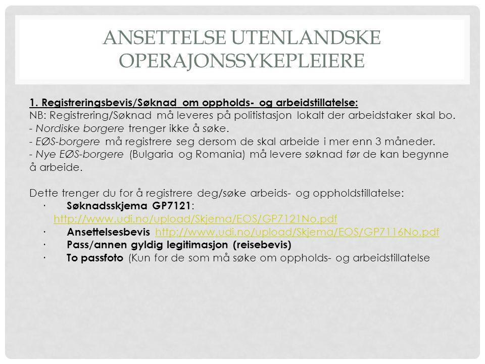ANSETTELSE UTENLANDSKE OPERAJONSSYKEPLEIERE 1. Registreringsbevis/Søknad om oppholds- og arbeidstillatelse: NB: Registrering/Søknad må leveres på poli