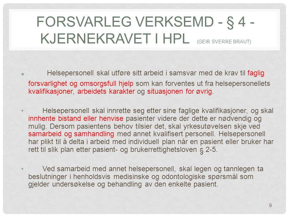 FORSVARLEG VERKSEMD - § 4 - KJERNEKRAVET I HPL (GEIR SVERRE BRAUT) Helsepersonell skal utføre sitt arbeid i samsvar med de krav til faglig forsvarligh